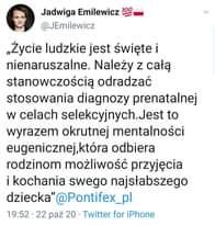 """Image may contain: 1 person, text that says 'Jadwiga Emilewicz @JEmilewicz """"Życie ludzkie jest święte i nienaruszalne. Należy z całą stanowczością odradzać stosowania diagnozy prenatalnej w celach selekcyjnych.Jest to wyrazem okrutnej mentalności eugenicznej,któ odbiera rodzinom możliwość przyjęcia i kochania swego najsłabszego dziecka"""" @Pontifex_pl 19:52・ 22 paź 20 Twitter for iPhone'"""