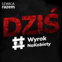 Image may contain: 3 people, text that says 'LEWICA razem 其 Wyrok NaKobiety'