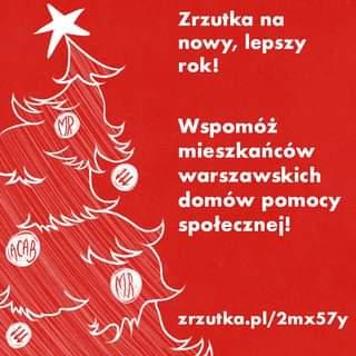 Image may contain: text that says 'Zrzutka na nowy, lepszy rok! Wspomóż mieszkańców warszawskich domów pomocy społecznej! zrzutka.pl/2mx57y mx57y'