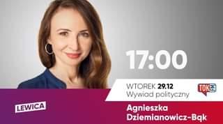 Image may contain: 1 person, text that says '17:00 LEWICA TOKE WTOREK 29.12 Wywiad polityczny Agnieszka Dziemianowicz-Bgk'