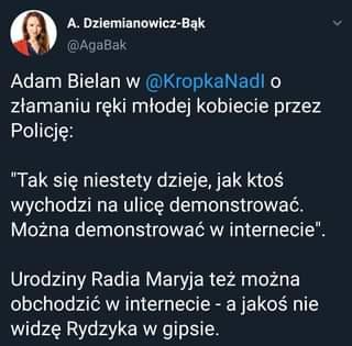 """Image may contain: 1 person, text that says 'A. Dziemianowicz-Bąk @AgaBak Adam Bielan w @KropkaNadl o złamaniu reki młodej kobiecie przez Policję: """"Tak się niestety dzieje, jak ktoś wychodzi na ulicę demonstrować. Można demonstrować w internecie"""". Urodziny Radia Maryja też można obchodzić W internecie- jakoś nie widzę Rydzyka w gipsie.'"""