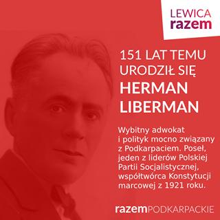 Image may contain: 1 person, text that says 'LEWICA razem 151 LAT LATTEMU TEMU URODZIŁ SIĘ HERMAN LIBERMAN Wybitny adwokat polityk mocno związany z Podkarpaciem. Poseł, jeden Z liderów Polskiej Partii Socjalistycznej współtwórca Konstytucji marcowej z 1921 roku. razemPODKARPACKIE'
