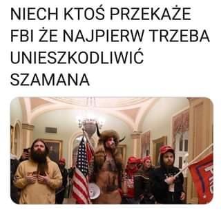 Image may contain: 4 people, text that says 'NIECH KTOŚ PRZEKAŻE FBI ŻE NAJPIERW TRZEBA UNIESZKODLIWIĆ SZAMANA'