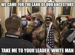 Image may contain: 1 person, meme, text that says 'WE CAME FOR THE LAND OF OUR ANCESTORS POL TAKE ME TO YOUR LEADER, WHITE MAN mgflip com'