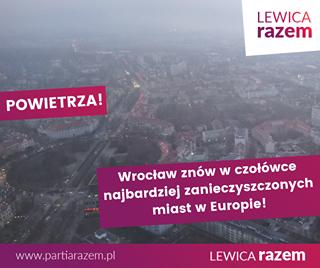 Image may contain: text that says 'LEWICA razem POWIETRZA! Wrocław znów w czołówce najbardziej zanieczyszczonych miast w Europie! www.partiarazem.pl LEWICA razem'