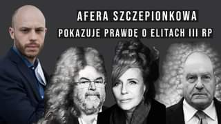 Image may contain: 4 people, text that says 'AFERA SZCZEPIONKOWA POKAZUJE PRAWDĘ O ELITACH IIⅢ RP'