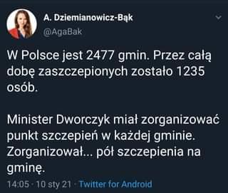 Image may contain: 1 person, text that says 'A. Dziemianowicz-Bąk @AgaBak w Polsce jest 2477 gmin. Przez całą dobę zaszczepionych zostało 1235 osób. Minister Dworczyk miał zorganizować punkt szczepień w każdej gminie. Zorganizował... pół szczepienia na gminę. 14:05 Twitter for Android'