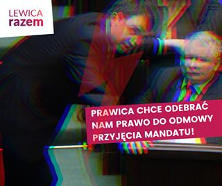Image may contain: 1 person, text that says 'LEWICA razem PRAWICA CHCE ODEBRAĆ NAM PRAWO DO ODMOWY PRZYJĘCIA MANDATU!'