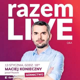 Image may contain: 1 person, text that says 'razem LIVE 是 E Q&A 13 STYCZNIA, GODZ. 1800 MACIEJ KONIECZNY poseł Razem GÓRNICTWO @partiarazem'