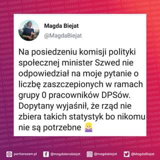 Image may contain: 1 person, text that says 'Magda Biejat @MagdaBiejat Na posiedzeniu komisji polityki społecznej minister Szwed nie odpowiedział na moje pytanie Ο liczbÄ™ zaszczepionych W ramach grupy 0 pracowników DPSów. Dopytany wyjaś›nił, że rzÄ…d nie zbiera takich statystyk bo nikomu nie sÄ… potrzebne partiarazem.pl razem rarem @magdalenabiejat @magdabiejat @MagdaBiejat'