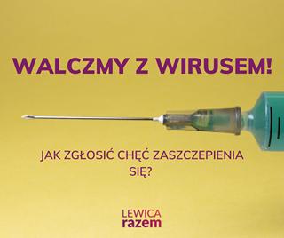 Image may contain: text that says 'WALCZMY z WIRUSEM! JAK ZGŁOSIĆ CHĘĆ ZASZCZEPIENIA SIĘ? LEWICA razem'