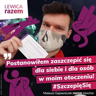 """Image may contain: 1 person, text that says 'LEWICA razem """" Postanowiłem zaszczepić siÄ™ dla siebie i dla osób w moim otoczeniu! #SzczepiÄ™SiÄ™ Mateusz Gajowniczek razem GDAŃSK'"""
