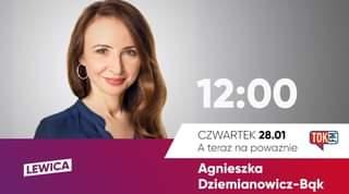 Image may contain: 1 person, text that says '12:00 LEWICA CZWARTEK 28.01 A teraz na powaznie Agnieszka Dziemianowicz-Bak TOKE'