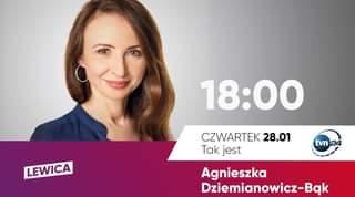 May be an image of 1 person and text that says '18:00 LEWICA CZWARTEK 28.01 Tak jest tvn24 tvn Agnieszka Dziemianowicz-Bak'