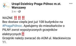 Image may contain: text that says 'UrzÄ…d Dzielnicy Praga-Północ m.st. Warszawy 3m・ 3 m WAŻNE!!!!!! Bez dostaw ciepła jest już 108 budynków na #PragaPółnoc. Apelujemy do mieszkańców o PILNY zwrot wypożyczonych grzejników elektrycznych!! Grzejniki należy zwracać do AOM ul. Mackiewicza 11.'