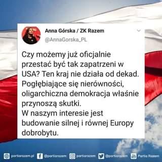 Image may contain: 1 person, text that says 'Anna Górska ZK Razem @AnnaGorska_PL Czy możemy już oficjalnie przestać być tak zapatrzeni w USA? Ten kraj nie działa od dekad. Pogłębiające się nierówności, oligarchiczna demokracja właśnie przynoszą skutki. w naszym interesie jest budowanie silnej i równej Europy dobrobytu. partiarazem.pl f @partiarazem partiarazem @partiarazem Partia Razem'
