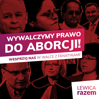 """W tle grafiki widać twarze Kaczyńskiego, Pawłowicz, Ziobro, Przyłębskiej, Rydzyka, Godek. Na tym tle napis dużą czcionką """"Wywalczymy prawo do aborcji"""". Niżej mniejszą czcionką: """"Wesprzyj nas w walce z fanatykami"""""""