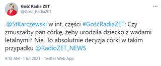 Image may contain: text that says 'Gość Radia ZET @Gosc_RadiaZET @StKarczewski W int. części #GośćRadiaZET: Czy zmuszałby pan córkę, żeby urodziła dziecko z wadami letalnymi? Nie. To absolutnie decyzja córki w takim przypadku @RadioZET_NEWS 9:18 AM lut 2021 Twitter Web App'