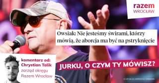 May be an image of 2 people, people standing and text that says 'razem WROCŁAW Owsiak: Nie jesteÅ›my Å›wirami, którzy mówią, że aborcja ma być na pstrykniÄ™cie komentarz od: Chrystian Talik zarzÄ…d okrÄ™gu Razem Wrocław JURKU, o CZYM TY MÓWISZ? CC-BY-A4.0,ZORRO2212,WIKIMEDIA CC-BY-SA ZORRO2212,'