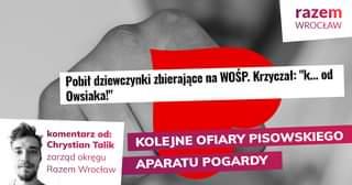 """May be an image of 1 person and text that says 'razem WROCŁAW Pobił dziewczynki zbierają…ce na WOŚP. Krzyczał: """"k...od od Owsiaka!"""" komentarz od: Chrystian Talik zarzÄ…d okrÄ™gu Razem Wrocław KOLEJNE OFIARY PISOWSKIEGO APARATU POGARDY'"""