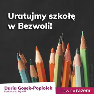 May be an image of text that says 'Uratujmy szkołę w Bezwoli! Daria Gosek Gosek-Popiołek Posłanka na Sejm RP LEWICA razem'