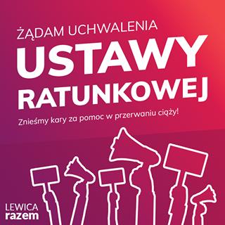 May be an image of text that says 'ŻĄDAM UCHWALENIA USTAWY RATUNKOWEJ ciąży! ZnieÅ›my kary za pomoc w przerwaniu LEWICA razem TATUME'