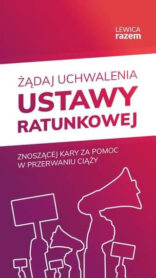 May be an image of text that says 'LEWICA razem ŻĄDAJ UCHWALENIA USTAWY RATUNKOWEJ ZNOSZĄCEJ KARY ZA POMOC W PRZERWANIU CIĄŻY'