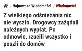 May be an image of standing and text that says 'WiadomoÅ›ci Najnowsze WiadomoÅ›ci z wielkiego odÅnieżania nic nie wyszło. Drogowcy zażądali należnych wypłat. Po odmowie, rzucili wszystko i poszli do domów'