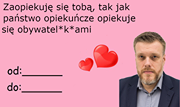 May be an image of 1 person and text that says 'ZaopiekujÄ™ siÄ™ tobÄ…, tak jak państwo opiekuńcze opiekuje siÄ™ obywatel od: do:'