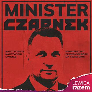 Na czerwono czarnej grafice widnieje podobizna Przemysława Czarnka. Wielki napis brzmi minister Czarnek. Nauczycielko, nauczycielu, uważaj! Ministerstwo prawomyślności ma cię na oku! Lewica Razem.