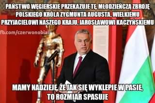 """May be an image of 1 person, standing and text that says 'PAŃSTWO WĘGIERSKIE PRZEKAZUJE TĘ, MŁODZIEŃCZĄ ZBROJĘ POLSKIEGO KRÃ""""LA ZYGMUNTA AUGUSTA, WIELKIEMU PRZYJACIELOWI NASZEGO KRAJU, JAROSŁAWOWI KACZYŃSKIEMU fb.com/czerwonobiali MAMY NADZIEJĘ, ŻEJAKSIĘ WYKLEPIE W PASIE, TO ROZMIAR SPASUJE'"""