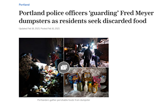 May be an image of text that says 'Portland Portland police officers 'guarding' Fred Meyer dumpsters as residents seek discarded food Updated Feb 18, 2021; Posted Feb 2021 19 Portlanders gather erishable foods from dumpster'