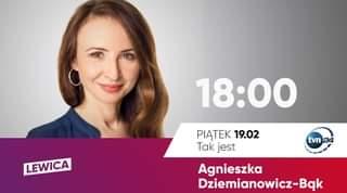 May be an image of 1 person and text that says '18:00 LEWICA tvn24 tvn PIĄTEK 19.02 Tak jest Agnieszka Dziemianowicz-Bak'