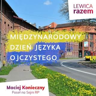 May be an image of outdoors and text that says 'LEWICA razem MIĘDZYŃARODOWY DZIEŃ JĘZYKA OJCZYSTEGO Maciej Konieczny Poseł na Sejm RP'