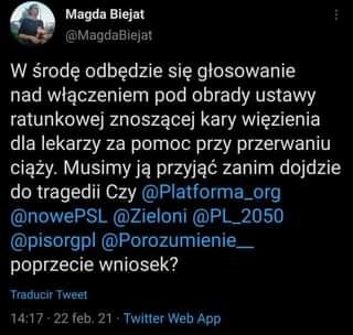 May be a Twitter screenshot of text that says 'Magda Biejat @MagdaBiejat W Å›rodę odbędzie się się głosowanie nad włączeniem pod obrady ustawy ratunkowej znoszącej kary więzienia dla lekarzy za pomoc przy przerwaniu ciąży. Musimy ją przyjąć zanim dojdzie do tragedii Czy @Platforma_org @nowePSL @Zieloni @PL_2050 @PL @pisorgpl @Porozumienie_ poprzecie wniosek? Traducir Tweet 14:17 Twitter Web App'
