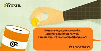 """May be an image of text that says 'NOWY OBYWATEL Nie mamy bogatych sponsorów. Możemy liczyć tylko na Was. Przekaż swój 1% na """"Nowego Obywatela""""! o- KRS oOo0 248 901'"""