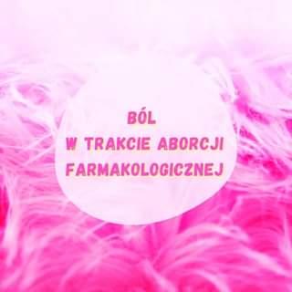 May be an image of text that says 'BÓL TRAKCIE ABORCJI FARMAKOLOGICZNEJ'
