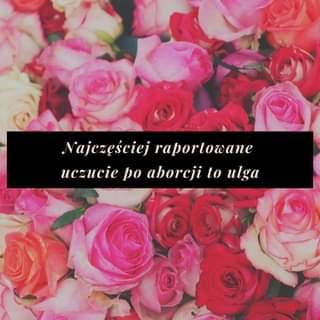 May be an image of one or more people, rose and text that says 'Najczęściej raportowane uczucie po aborcji to ulga'