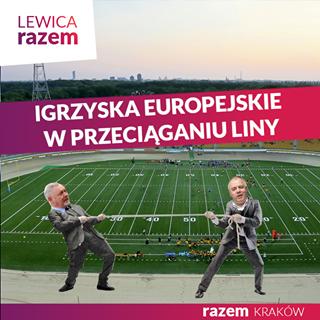 May be an image of 2 people, people standing, outdoors and text that says 'LEWICA razem IGRZYSKA EUROPEJSKIE w PRZECIĄGANIU LINY 40 50 20- razem KRAKÓW'