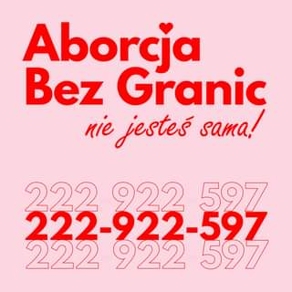 May be an image of text that says 'Aborcja Bez Granic nie jesteś sama! 222 922 597 222-922-597 222 222 922 597'