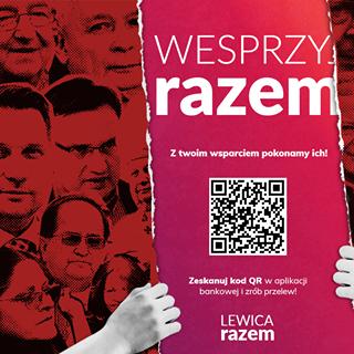 Grafika przedstawia tuzy prawicowej polityki, Kaczyńskiego, Czarnka, Ziobrę, Pawłowicz, Rydzyka i tak dalej. Dwie ręce przedzierają grafikę, a na przedarciu widnieje napis - wesprzyj razem! Z twoim wsparciem pokonamy ich! Zeskanuj kog QR w aplikacji bankowej i zrób przelew! Lewica Razem.
