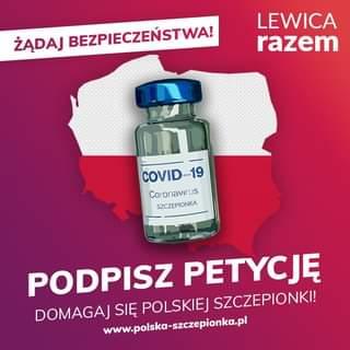 May be an image of text that says 'ŻĄDAJ BEZPIECZEŃSTWA! LEWICA razem COVID-19 Coronavirus SZCZEPIONKA PODPISZ PETYCJĘ DOMAGAJ www.polska-szczepionka.pl SIĘ POLSKIEJ SZCZEPIONKI!'