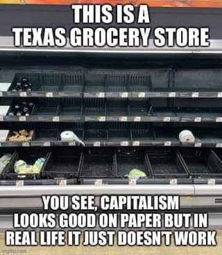 May be an image of text that says 'THIS IS A TEXAS GROCERY STORE 一 YOU SEE, CAPITALISM LOOKS GOOD ON PAPER BUT IN REAL LIFE IT JUST DOESN'T WORK imgflip.com'