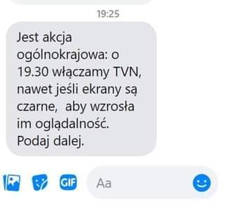 May be an image of text that says '19:25 Jest akcja ogólnokrajowa: o 19.30 włączamy TVN, nawet jeÅ›li ekrany sÄ… czarne, aby wzrosła im oglądalność. Podaj dalej. GIF Aa'