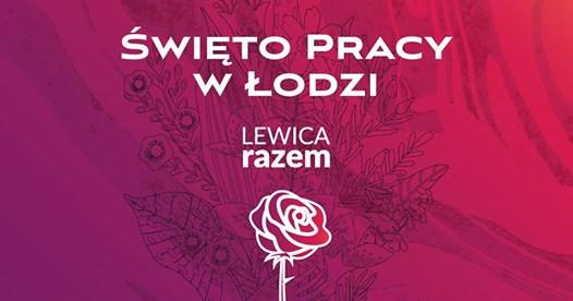 Święto Pracy w Łodzi - Lewica Razem
